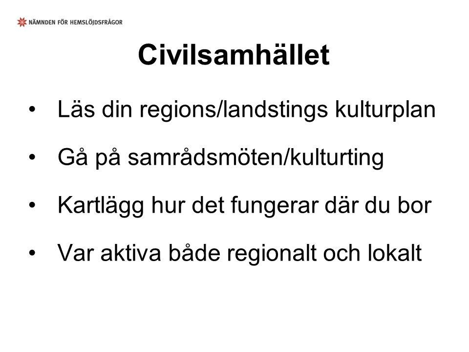 Civilsamhället Läs din regions/landstings kulturplan Gå på samrådsmöten/kulturting Kartlägg hur det fungerar där du bor Var aktiva både regionalt och lokalt