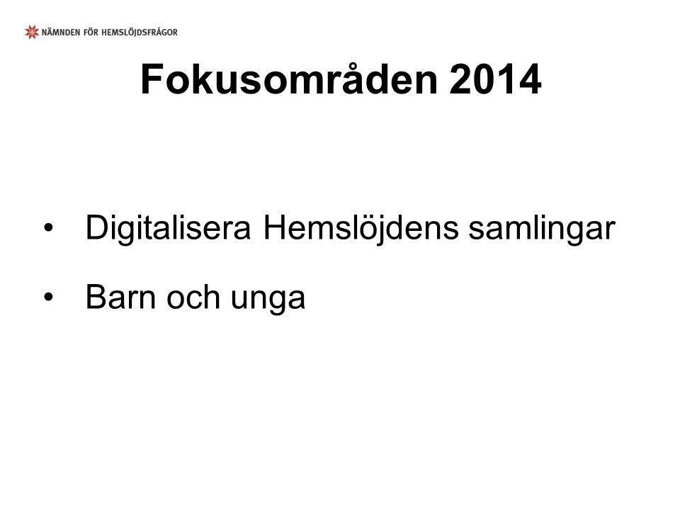 Fokusområden 2014 Digitalisera Hemslöjdens samlingar Barn och unga
