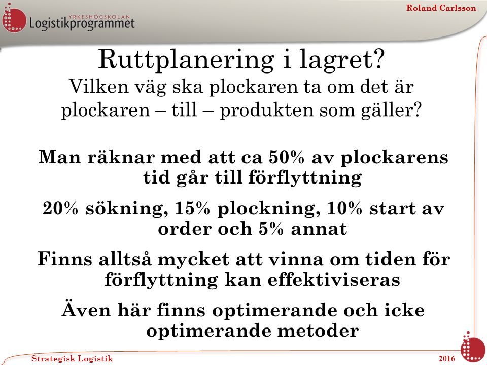 Roland Carlsson Strategisk Logistik 2016 Roland Carlsson Ruttplanering i lagret.