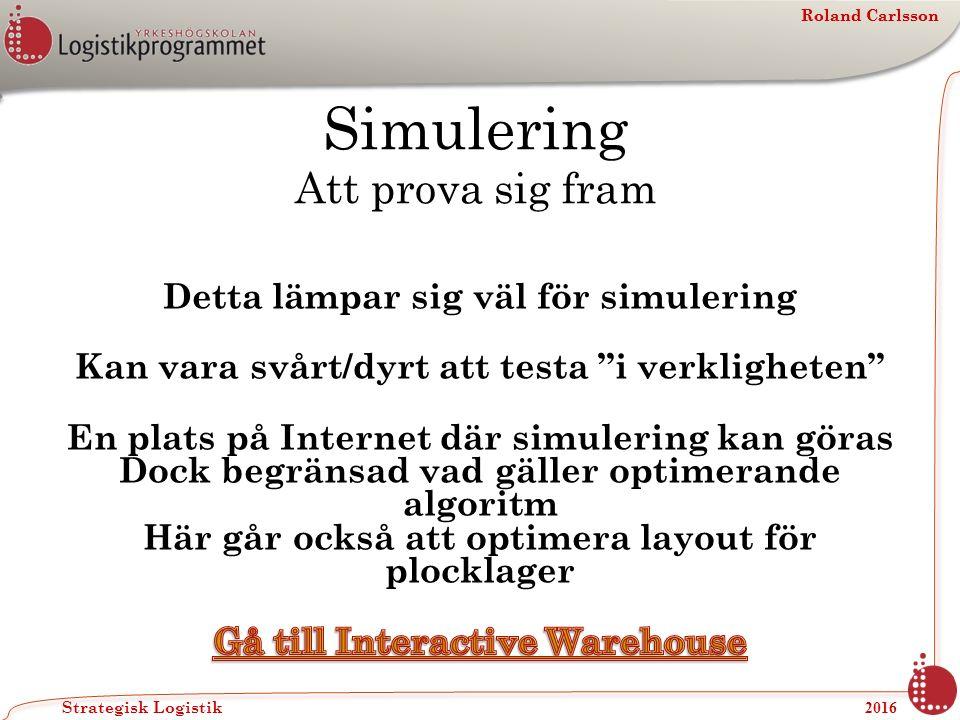 Roland Carlsson Strategisk Logistik 2016 Roland Carlsson Simulering Att prova sig fram