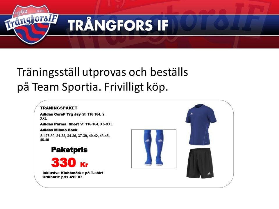 Träningsställ utprovas och beställs på Team Sportia. Frivilligt köp.