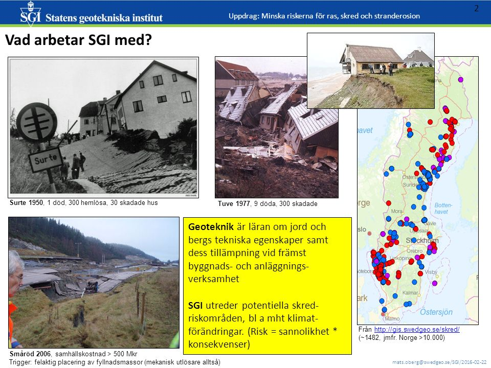 mats.oberg@swedgeo.se/SGI/2016-02-22 2 Vad arbetar SGI med? Från http://gis.swedgeo.se/skred/http://gis.swedgeo.se/skred/ (~1482, jmfr. Norge >10.000)