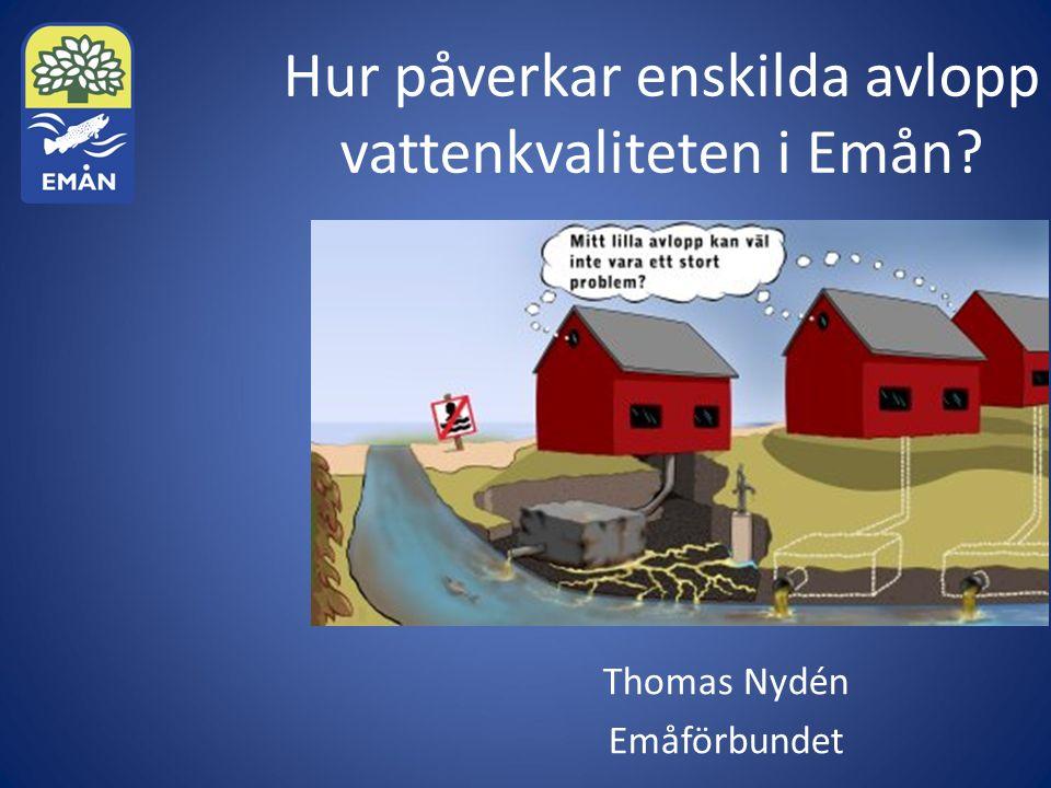 Hur påverkar enskilda avlopp vattenkvaliteten i Emån Thomas Nydén Emåförbundet