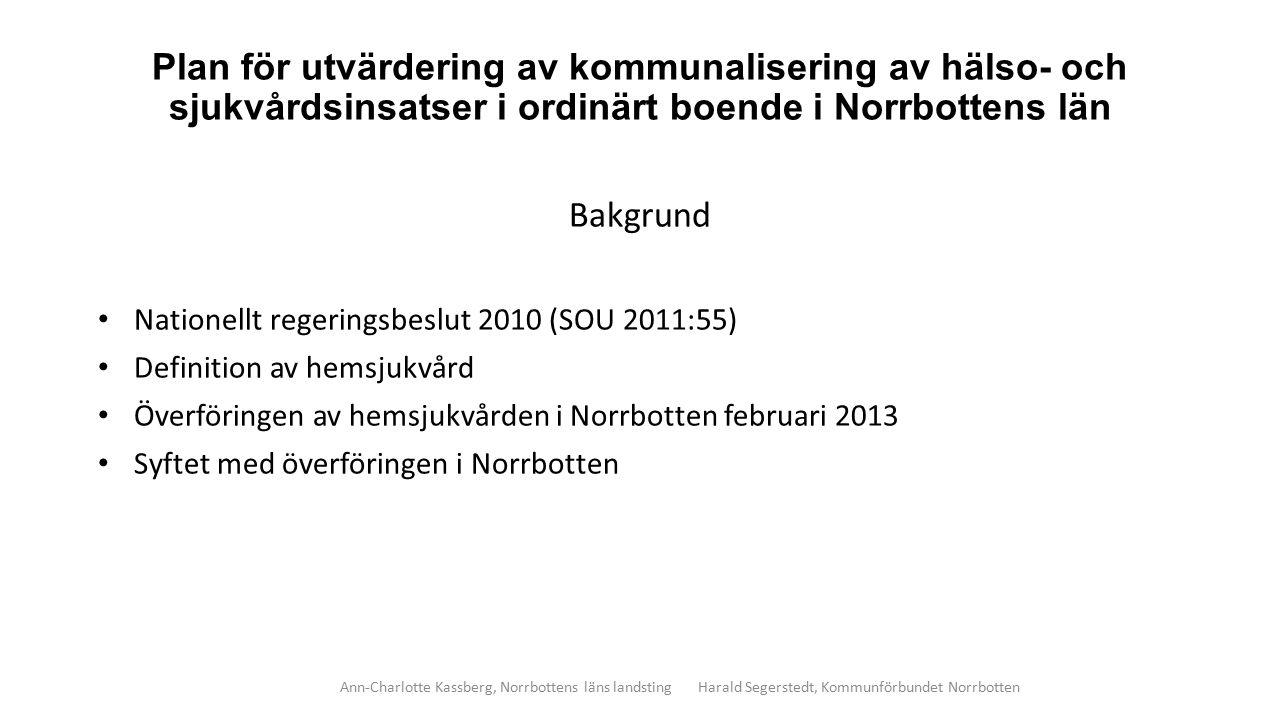 Plan för utvärdering av kommunalisering av hälso- och sjukvårdsinsatser i ordinärt boende i Norrbottens län Bakgrund Nationellt regeringsbeslut 2010 (