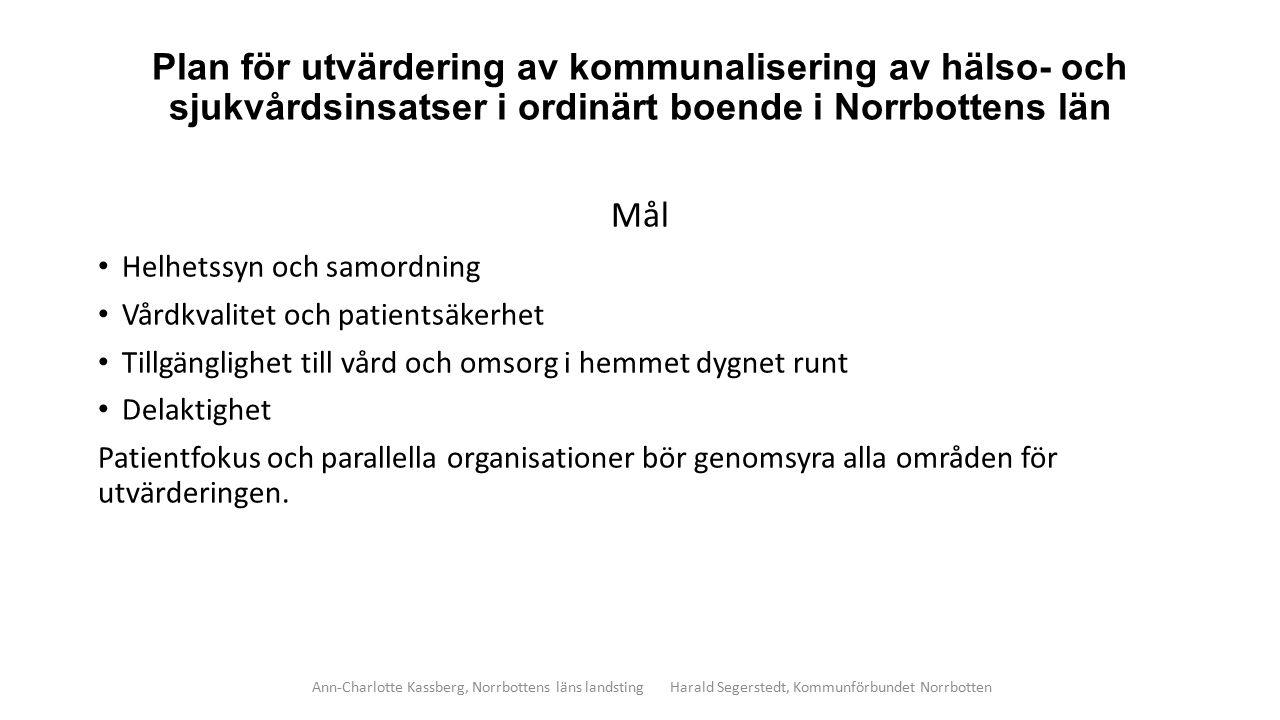 Plan för utvärdering av kommunalisering av hälso- och sjukvårdsinsatser i ordinärt boende i Norrbottens län Mål Helhetssyn och samordning Vårdkvalitet och patientsäkerhet Tillgänglighet till vård och omsorg i hemmet dygnet runt Delaktighet Patientfokus och parallella organisationer bör genomsyra alla områden för utvärderingen.