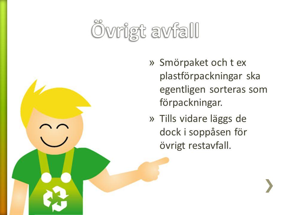» Smörpaket och t ex plastförpackningar ska egentligen sorteras som förpackningar. » Tills vidare läggs de dock i soppåsen för övrigt restavfall.