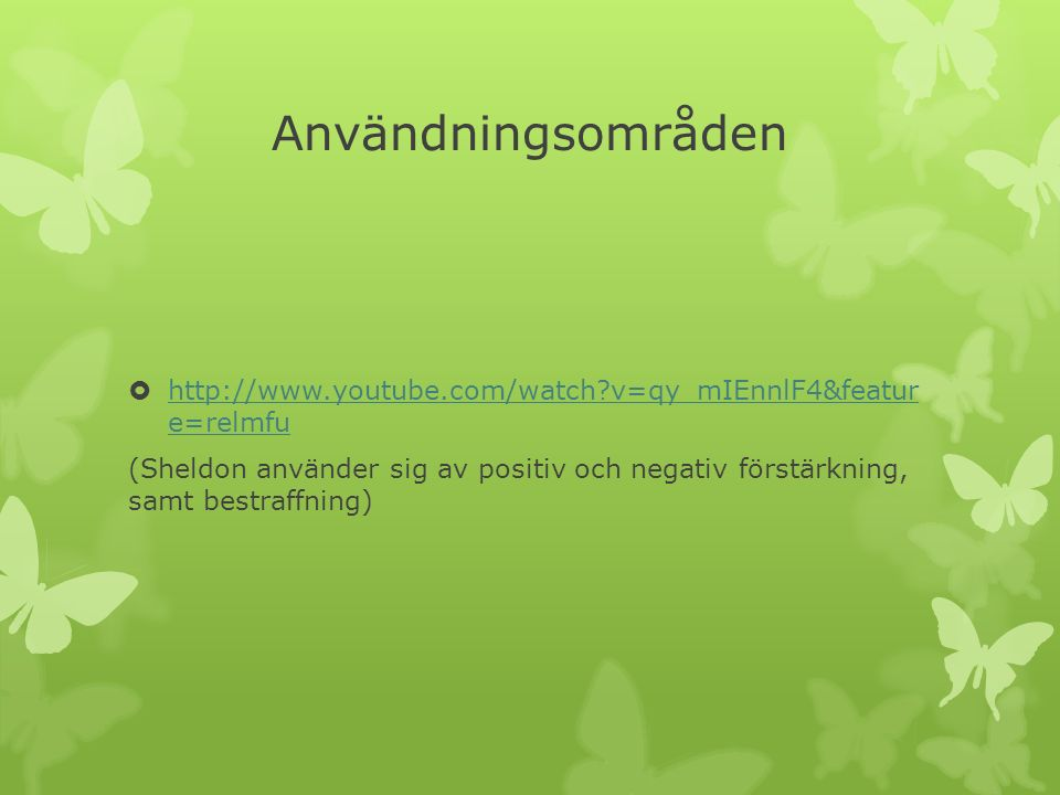 Användningsområden  http://www.youtube.com/watch?v=qy_mIEnnlF4&featur e=relmfu http://www.youtube.com/watch?v=qy_mIEnnlF4&featur e=relmfu (Sheldon an
