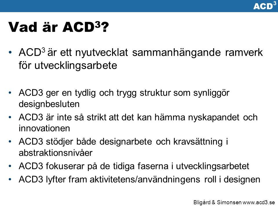 ACD 3 Bligård & Simonsen www.acd3.se Innehåll ACD 3 Består av två huvuddelar Matrismodell för designvariabler ACD³-matrisen Iterativ arbetsprocess produktutveckling ACD³-Processen