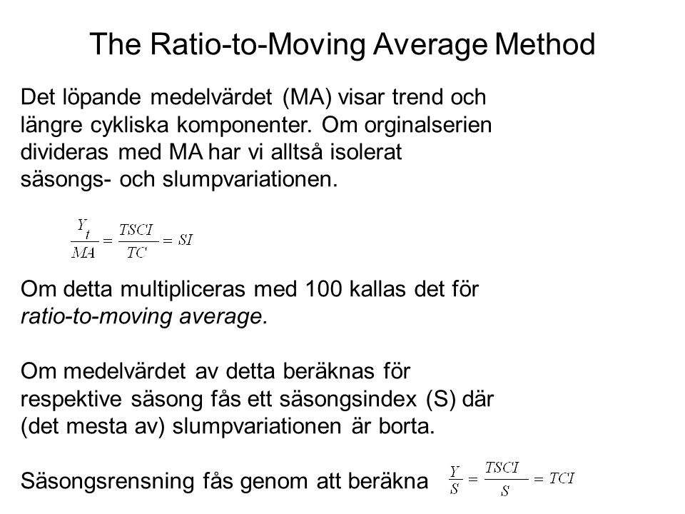 The Ratio-to-Moving Average Method Det löpande medelvärdet (MA) visar trend och längre cykliska komponenter.
