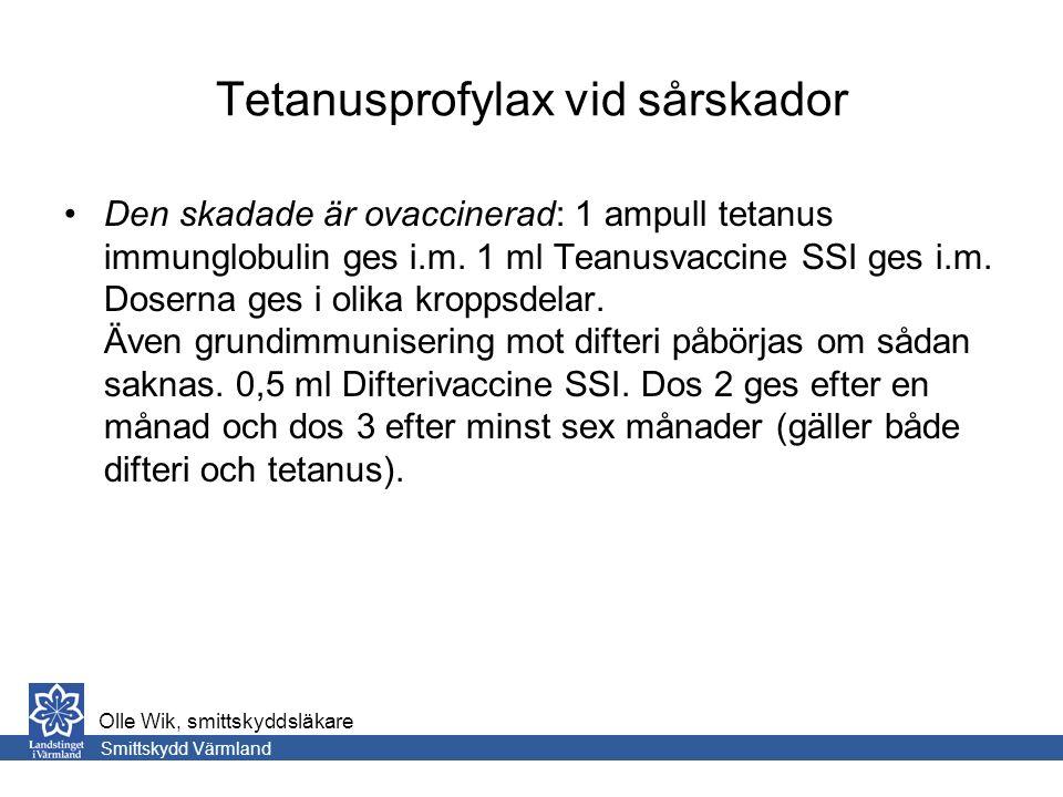 Tetanusprofylax vid sårskador Den skadade är ovaccinerad: 1 ampull tetanus immunglobulin ges i.m.