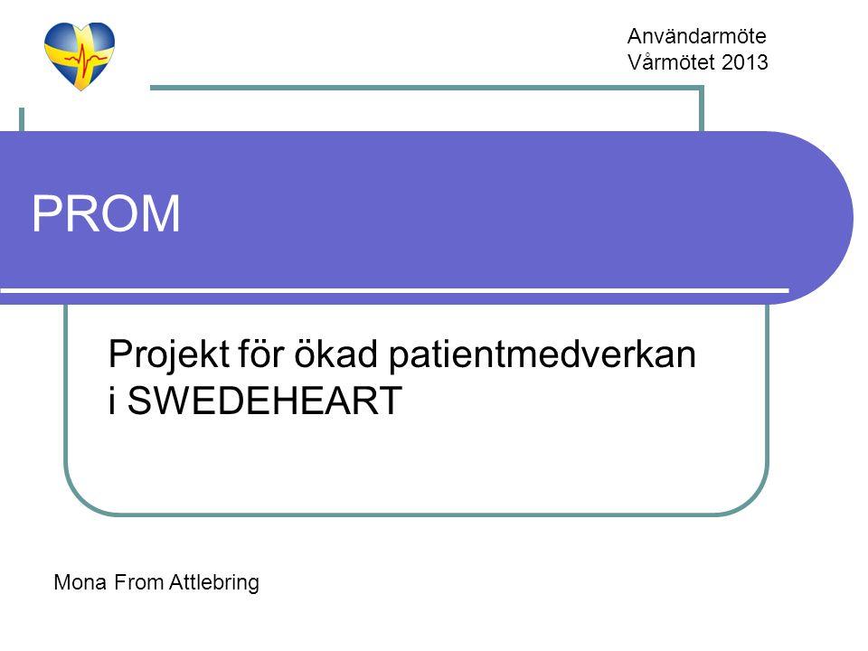 PROM Projekt för ökad patientmedverkan i SWEDEHEART Mona From Attlebring Användarmöte Vårmötet 2013