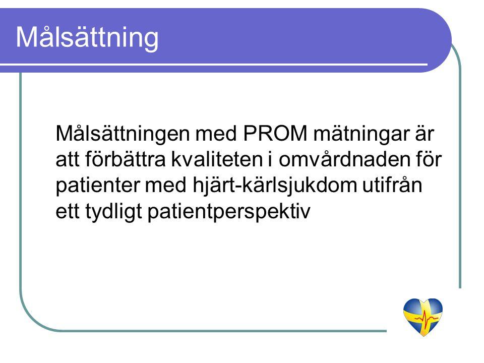 Målsättning Målsättningen med PROM mätningar är att förbättra kvaliteten i omvårdnaden för patienter med hjärt-kärlsjukdom utifrån ett tydligt patient