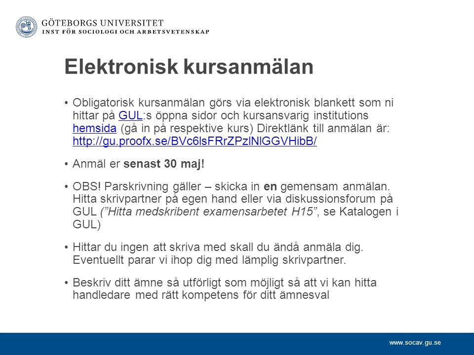 www.socav.gu.se Elektronisk kursanmälan Obligatorisk kursanmälan görs via elektronisk blankett som ni hittar på GUL:s öppna sidor och kursansvarig institutions hemsida (gå in på respektive kurs) Direktlänk till anmälan är: http://gu.proofx.se/BVc6lsFRrZPzlNlGGVHibB/GUL hemsida http://gu.proofx.se/BVc6lsFRrZPzlNlGGVHibB/ Anmäl er senast 30 maj.