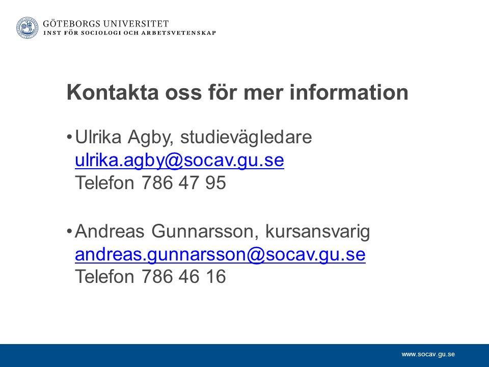 www.socav.gu.se Kontakta oss för mer information Ulrika Agby, studievägledare ulrika.agby@socav.gu.se Telefon 786 47 95 ulrika.agby@socav.gu.se Andreas Gunnarsson, kursansvarig andreas.gunnarsson@socav.gu.se Telefon 786 46 16 andreas.gunnarsson@socav.gu.se