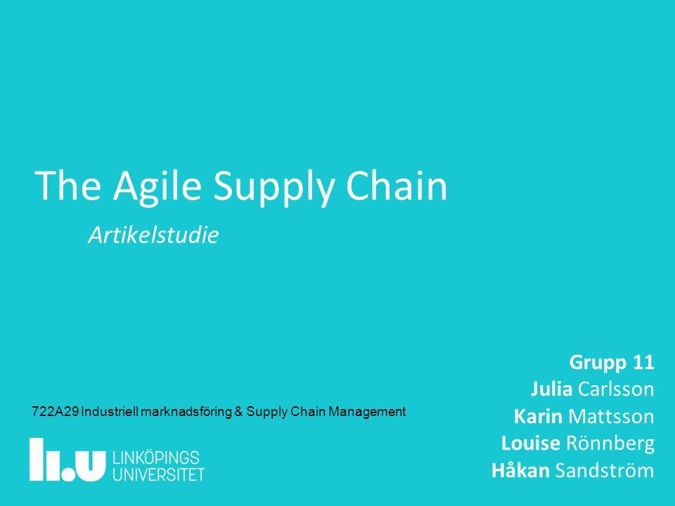 The Agile Supply Chain Artikelstudie Grupp 11 Julia Carlsson Karin Mattsson Louise Rönnberg Håkan Sandström 722A29 Industriell marknadsföring & Supply Chain Management