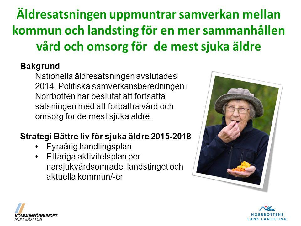 Äldresatsningen uppmuntrar samverkan mellan kommun och landsting för en mer sammanhållen vård och omsorg för de mest sjuka äldre Bakgrund Nationella ä