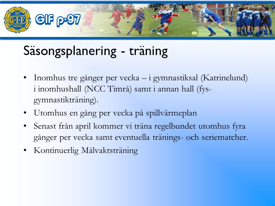 Säsongsplanering - träning Inomhus tre gånger per vecka – i gymnastiksal (Katrinelund) i inomhushall (NCC Timrå) samt i annan hall (fys- gymnastikträning).