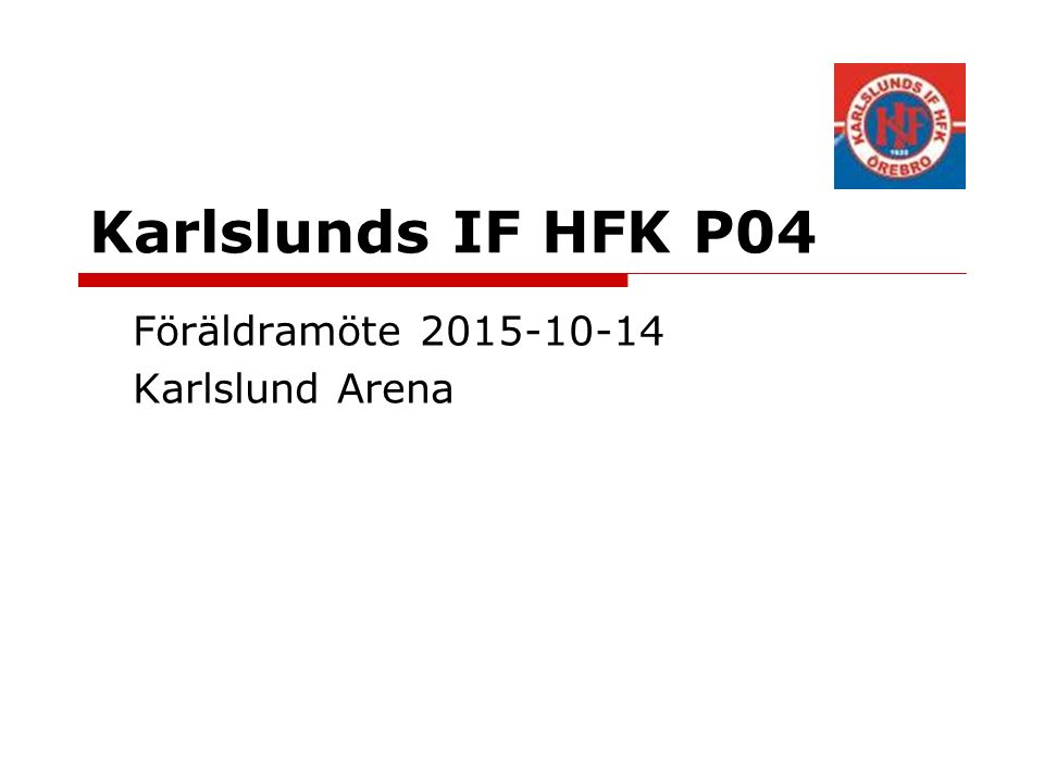 Karlslunds IF HFK P04 Föräldramöte 2015-10-14 Karlslund Arena