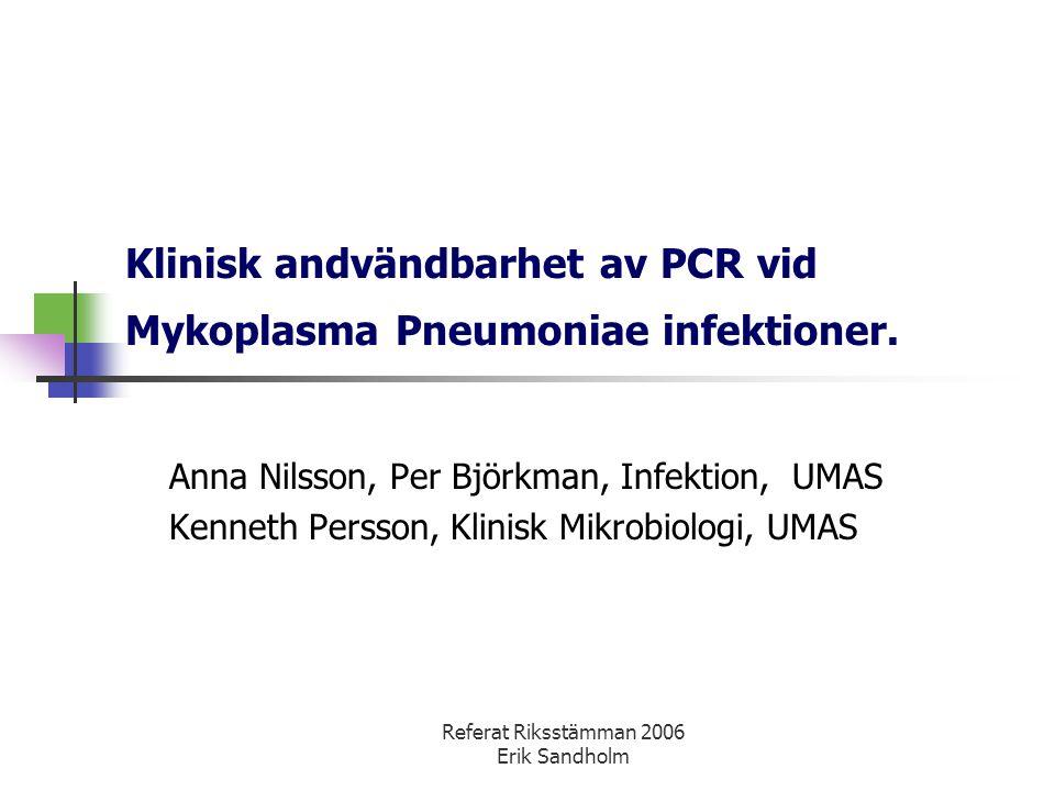 Referat Riksstämman 2006 Erik Sandholm Klinisk andvändbarhet av PCR vid Mykoplasma Pneumoniae infektioner. Anna Nilsson, Per Björkman, Infektion, UMAS