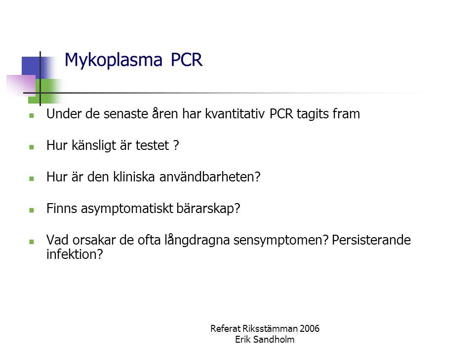 Referat Riksstämman 2006 Erik Sandholm Mykoplasma PCR Under de senaste åren har kvantitativ PCR tagits fram Hur känsligt är testet ? Hur är den klinis