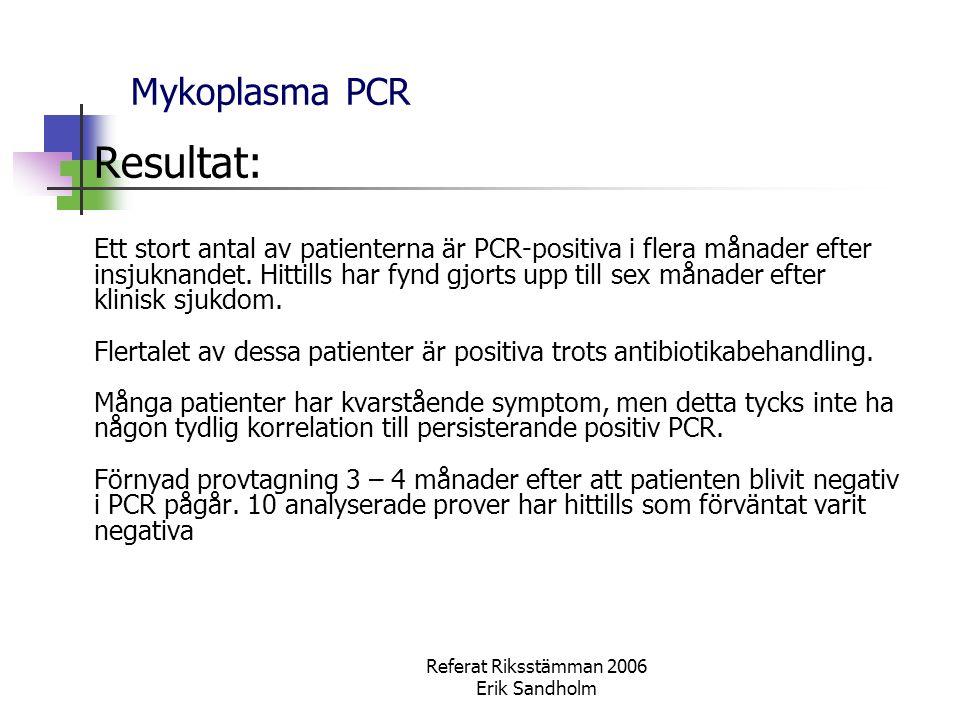 Referat Riksstämman 2006 Erik Sandholm Mykoplasma PCR Resultat: Ett stort antal av patienterna är PCR-positiva i flera månader efter insjuknandet. Hit