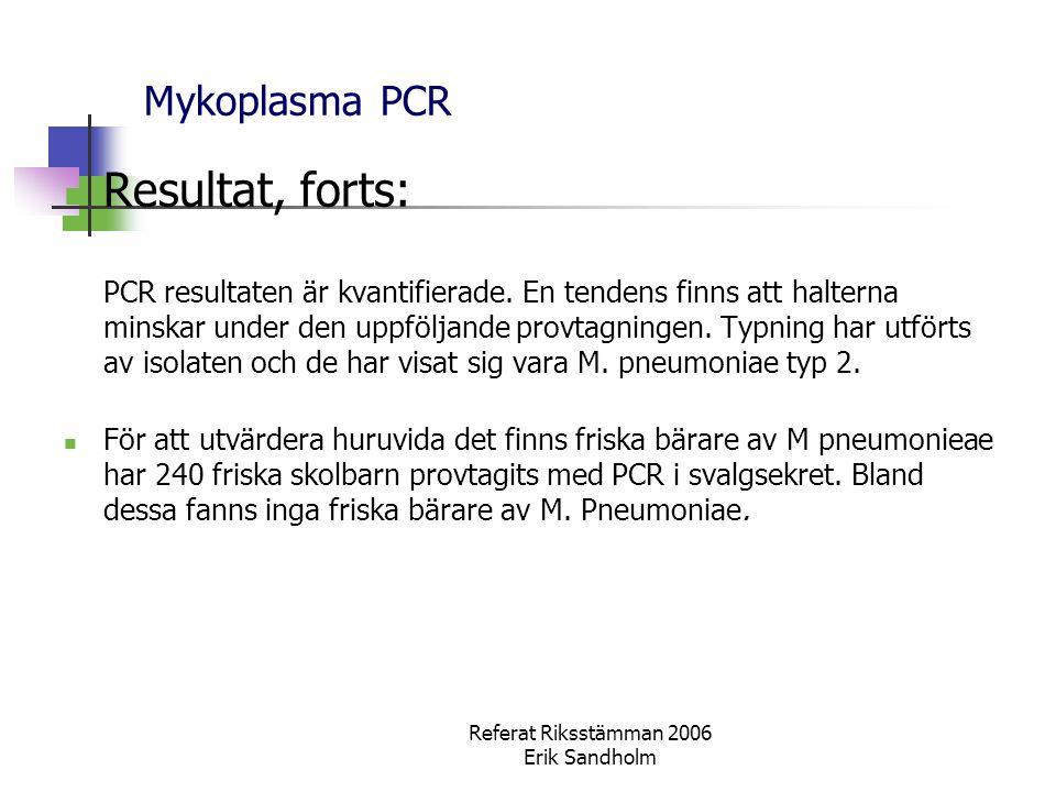 Referat Riksstämman 2006 Erik Sandholm Mykoplasma PCR Resultat, forts: PCR resultaten är kvantifierade.