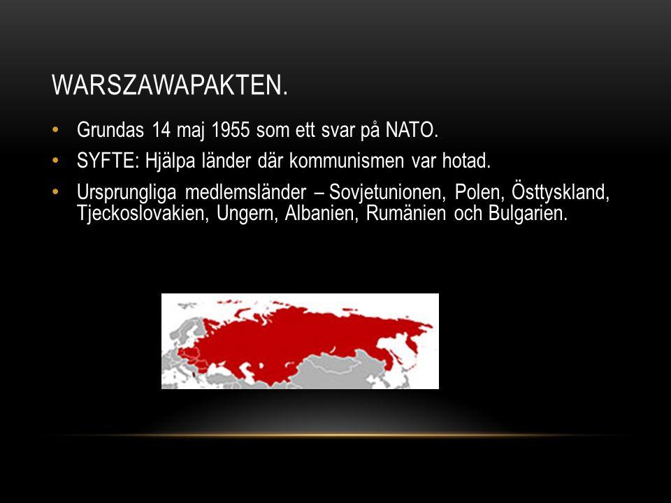 WARSZAWAPAKTEN. Grundas 14 maj 1955 som ett svar på NATO.