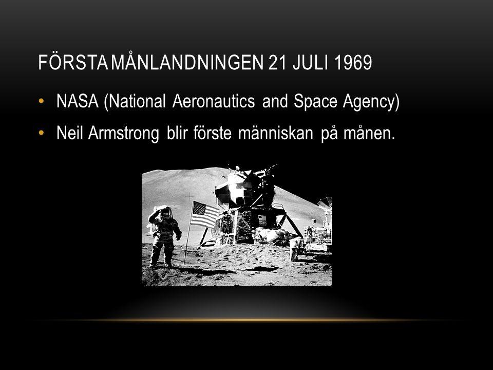FÖRSTA MÅNLANDNINGEN 21 JULI 1969 NASA (National Aeronautics and Space Agency) Neil Armstrong blir förste människan på månen.