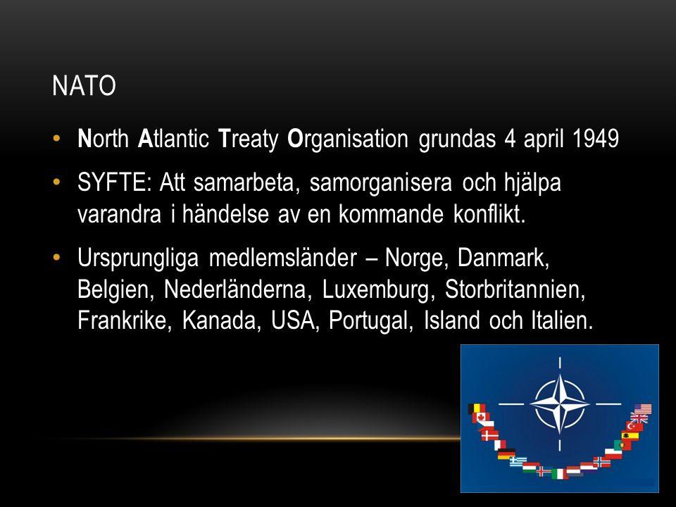 NATO N orth A tlantic T reaty O rganisation grundas 4 april 1949 SYFTE: Att samarbeta, samorganisera och hjälpa varandra i händelse av en kommande konflikt.