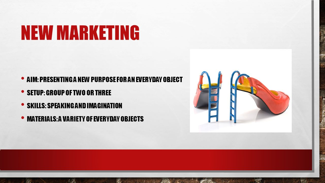 NEW MARKETING STEP 1 CHOOSE AN OBJECT THAT YOU USE IN EVERYDAY LIFE STEP 2 MAKE UP A NEW PURPOSE FOR YOUR OBJECT.