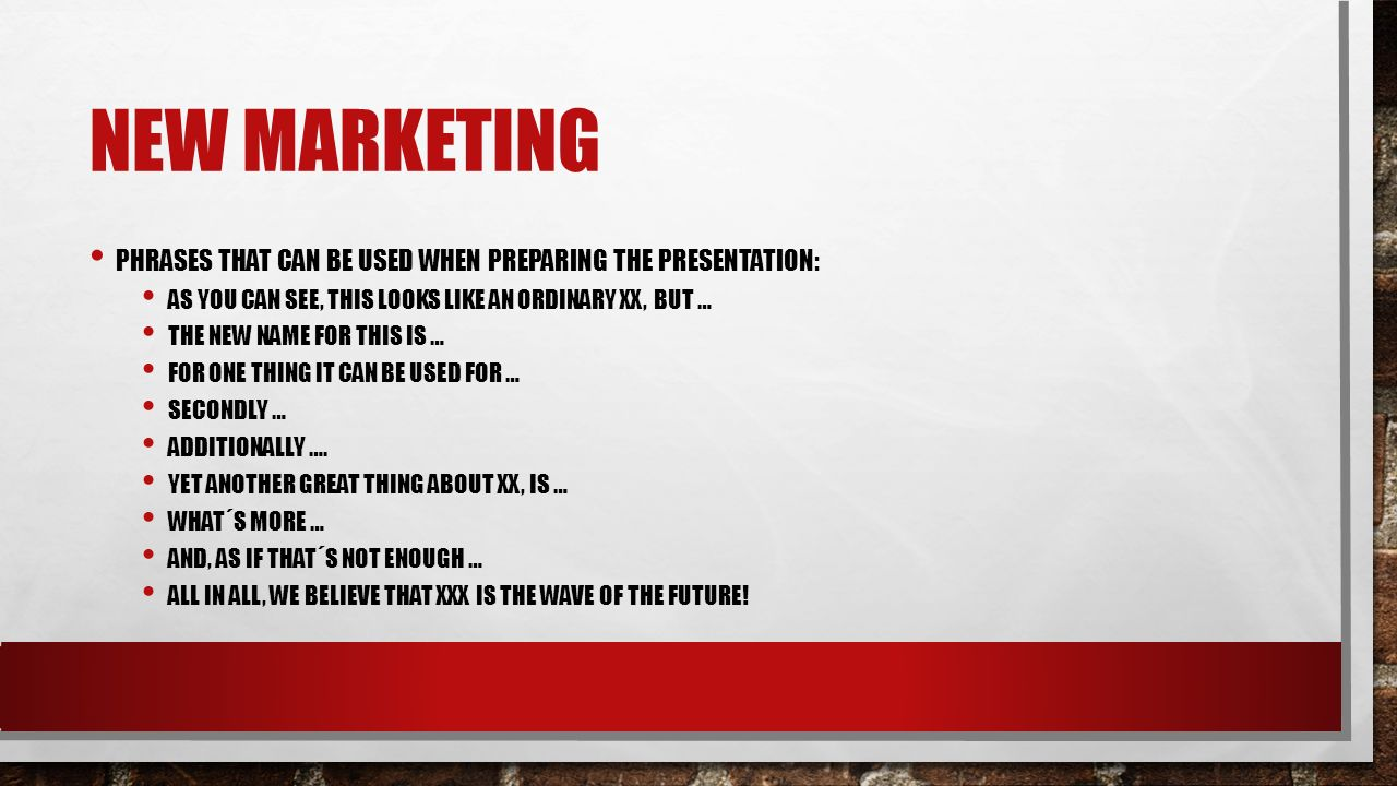 NEW MARKETING PLAN OF WORK: TIME OF PREPARATION: 1 LESSON SETUPS FOR THE PRESENTATION: PRESENT THE NEW PURPOSE OF THE OBJECT CONVINCINGLY 2-4 MINUTES THE OBJECT MUST BE DISPLAYED