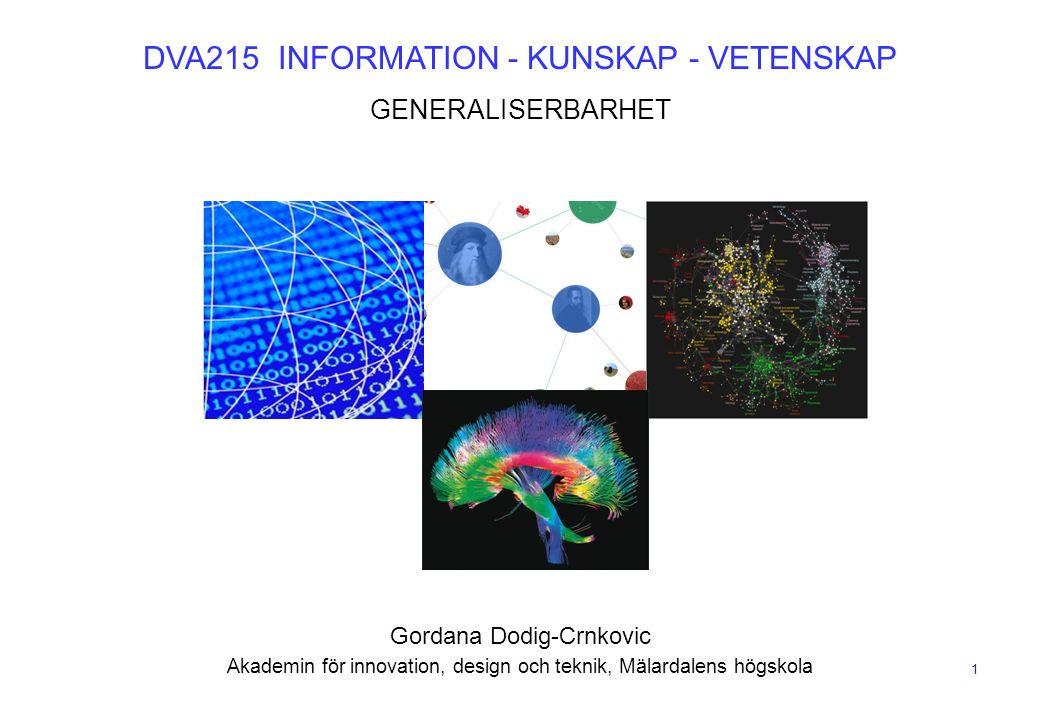 1 DVA215 INFORMATION - KUNSKAP - VETENSKAP GENERALISERBARHET Gordana Dodig-Crnkovic Akademin för innovation, design och teknik, Mälardalens högskola