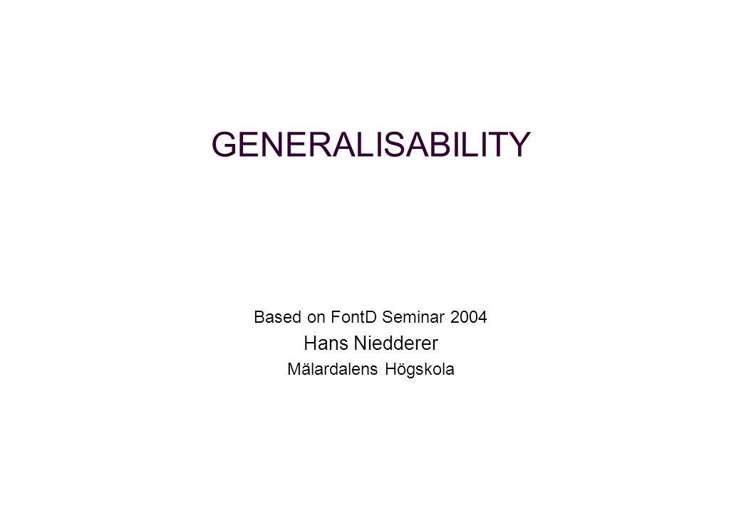 GENERALISABILITY Based on FontD Seminar 2004 Hans Niedderer Mälardalens Högskola