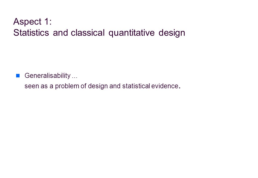 Aspect 1: Statistics and classical quantitative design Generalisability...