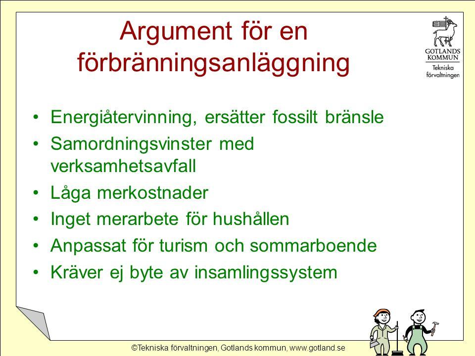 ©Tekniska förvaltningen, Gotlands kommun, www.gotland.se Argument för en förbränningsanläggning Energiåtervinning, ersätter fossilt bränsle Samordning