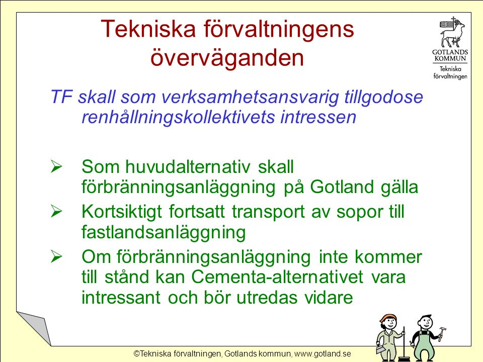 ©Tekniska förvaltningen, Gotlands kommun, www.gotland.se Tekniska förvaltningens överväganden TF skall som verksamhetsansvarig tillgodose renhållnings