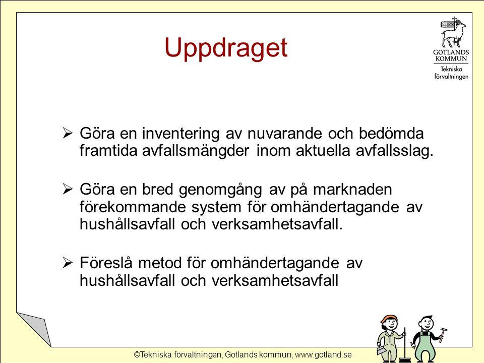 ©Tekniska förvaltningen, Gotlands kommun, www.gotland.se Uppdraget  Göra en inventering av nuvarande och bedömda framtida avfallsmängder inom aktuella avfallsslag.