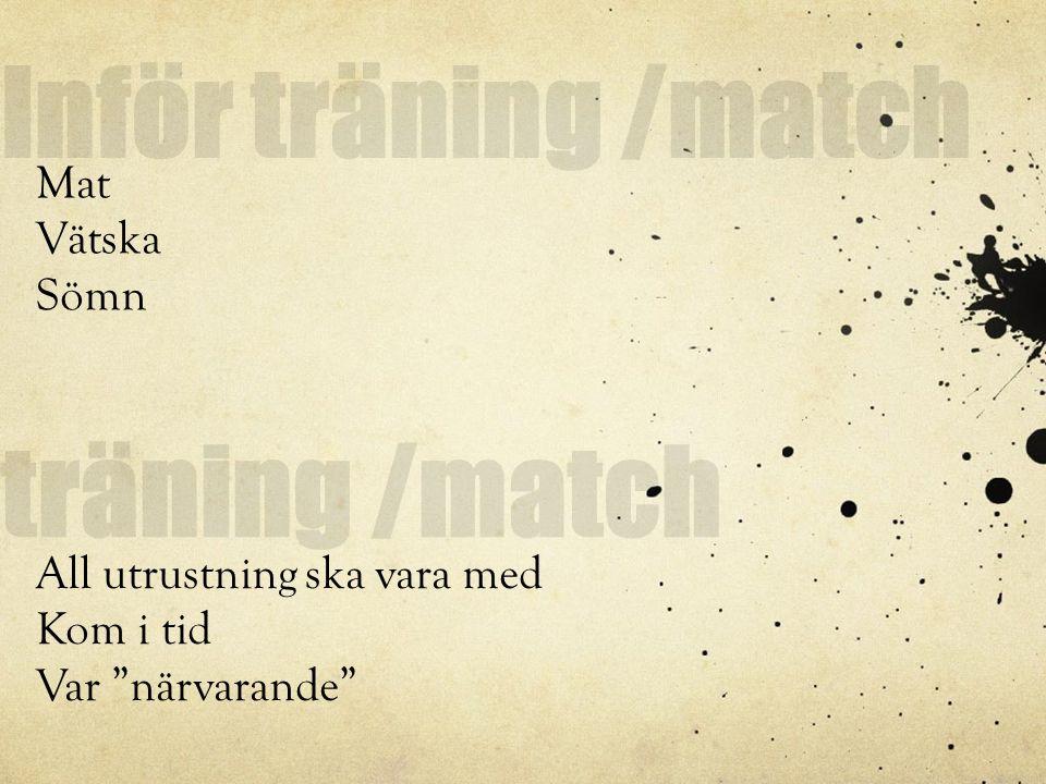 Inför träning /match Mat Vätska Sömn träning /match All utrustning ska vara med Kom i tid Var närvarande