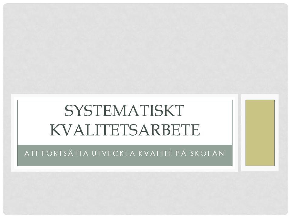 ATT FORTSÄTTA UTVECKLA KVALITÉ PÅ SKOLAN SYSTEMATISKT KVALITETSARBETE