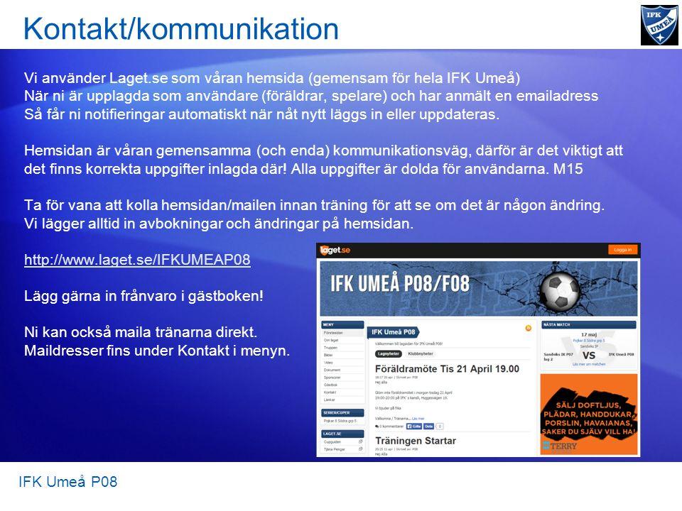 Kontakt/kommunikation Vi använder Laget.se som våran hemsida (gemensam för hela IFK Umeå) När ni är upplagda som användare (föräldrar, spelare) och har anmält en emailadress Så får ni notifieringar automatiskt när nåt nytt läggs in eller uppdateras.