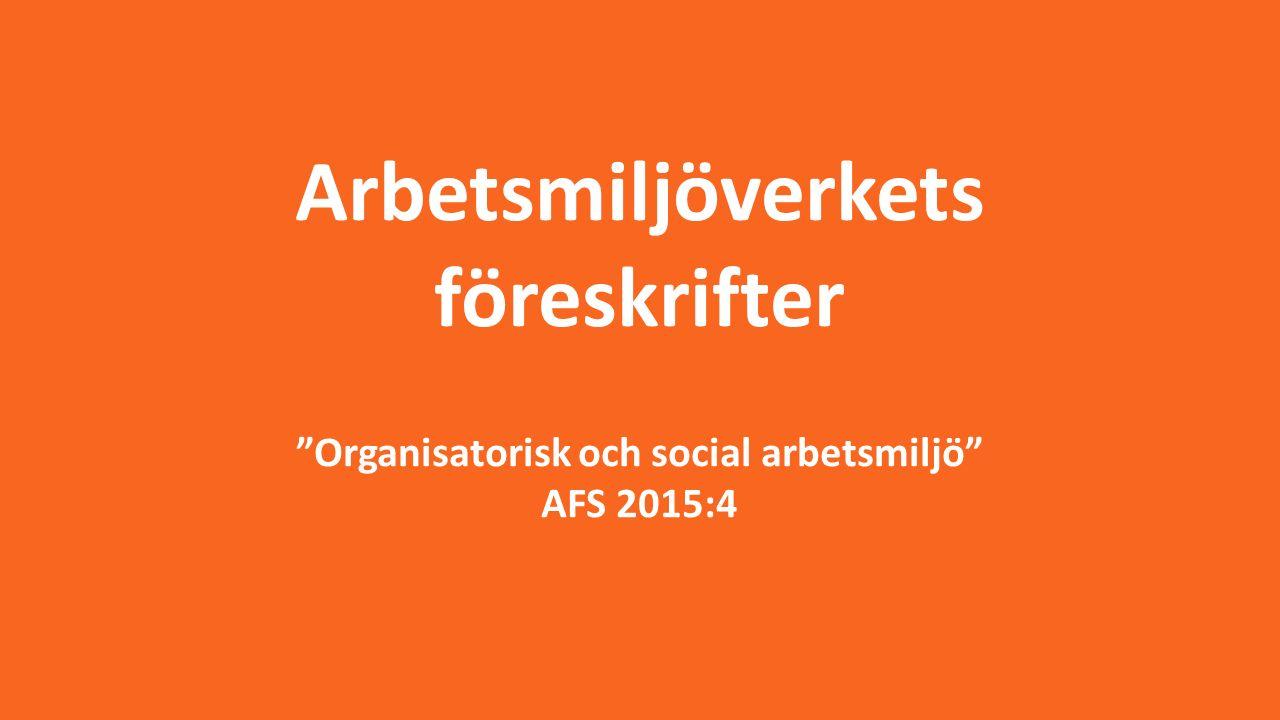Arbetsmiljöverkets föreskrifter Organisatorisk och social arbetsmiljö AFS 2015:4