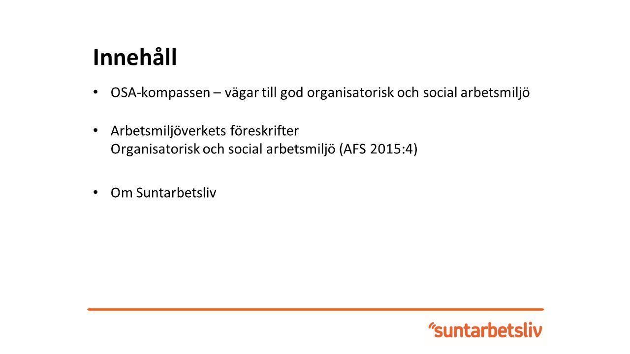 Innehåll OSA-kompassen – vägar till god organisatorisk och social arbetsmiljö Arbetsmiljöverkets föreskrifter Organisatorisk och social arbetsmiljö (AFS 2015:4) Om Suntarbetsliv