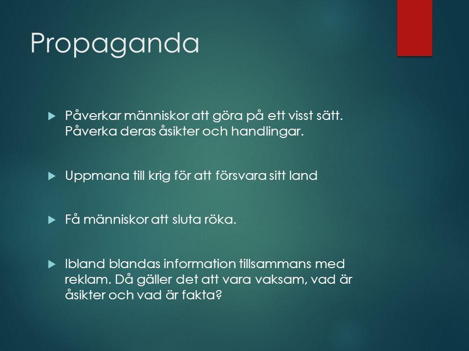 Propaganda  Påverkar människor att göra på ett visst sätt.