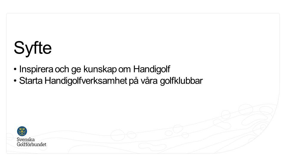 Syfte Inspirera och ge kunskap om Handigolf Starta Handigolfverksamhet på våra golfklubbar
