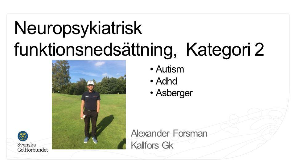 Neuropsykiatrisk funktionsnedsättning, Kategori 2 Autism Adhd Asberger Alexander Forsman Kallfors Gk