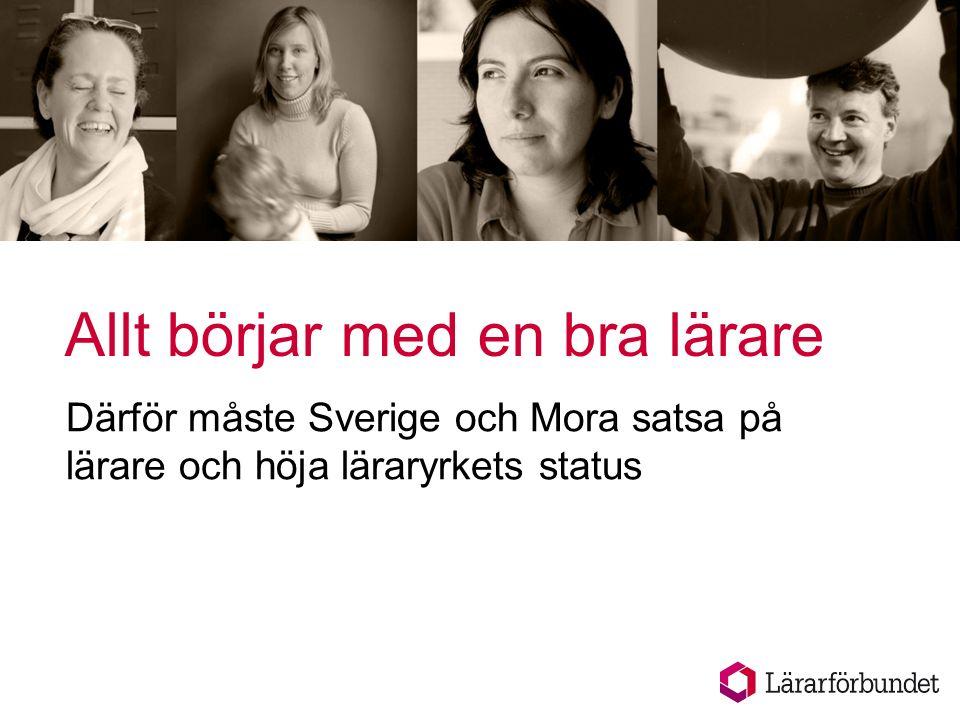 Allt börjar med en bra lärare Därför måste Sverige och Mora satsa på lärare och höja läraryrkets status