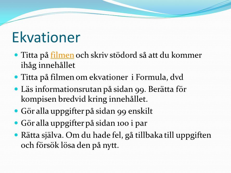 Ekvationer Titta på filmen och skriv stödord så att du kommer ihåg innehålletfilmen Titta på filmen om ekvationer i Formula, dvd Läs informationsrutan på sidan 99.