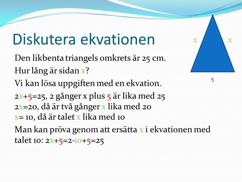 Diskutera ekvationen Den likbenta triangels omkrets är 25 cm.