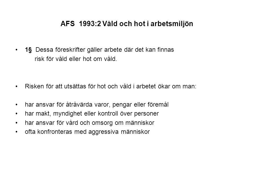 AFS 1993:2 Våld och hot i arbetsmiljön 1§ Dessa föreskrifter gäller arbete där det kan finnas risk för våld eller hot om våld.