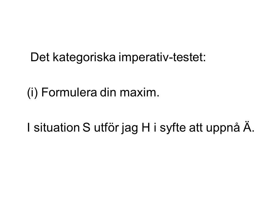 Det kategoriska imperativ-testet: (i) Formulera din maxim.